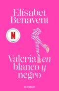 VALERIA EN BLANCO Y NEGRO (SERIE VALERIA 3) - 9788490628980 - ELISABET BENAVENT