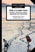 Descargar audiolibros del foro VIAJE A LA MADRE TIERRA de SANTIAGO TEJEDOR CALVO, JOSÉ MANUEL PÉREZ TORNERO