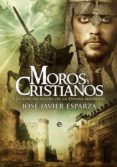 MOROS Y CRISTIANOS: LA GRAN AVENTURA DE LA ESPAÑA MEDIEVAL - 9788493210380 - JOSE JAVIER ESPARZA