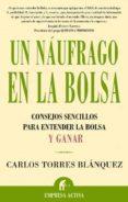 UN NAUFRAGO EN LA BOLSA: CONSEJOS SENCILLOS PARA ENTENDER LA BOLS A Y GANAR - 9788495787880 - CARLOS TORRES BLANQUEZ