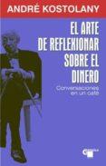 EL ARTE DE REFLEXIONAR SOBRE EL DINERO: CONVERSACIONES EN UN CAFE - 9788496529380 - ANDRE KOSTOLANY