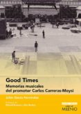 GOOD TIMES: MEMORIAS MUSICALES DEL PROMOTOR CARLOS CARRERAS-MOYSI - 9788497437080 - JULIAN GARCIA HERNANDEZ
