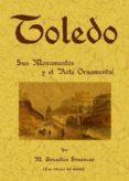TOLEDO: SUS MONUMENTOS Y EL ARTE ORNAMENTAL (ED. FACSIMIL) - 9788497611480 - MANUEL GONZALEZ SIMANCAS