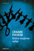 ENTRE MUJERES SOLAS - 9788499081380 - CESARE PAVESE