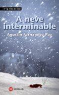 A NEVE INTERMINABLE - 9788499148380 - AGUSTIN FERNANDEZ PAZ