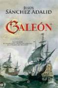 GALEON: LAS AVENTURAS DE UN NAVEGANTE ESPAÑOL DEL SIGLO XVII EN L A TRAVESIA DEL ATLANTICO - 9788499700380 - JESUS SANCHEZ ADALID