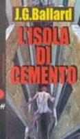 L ISOLA DI CEMENTO - 9788880893080 - JAMES G. BALLARD
