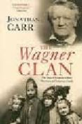 the wagner clan: the saga of germany s most illustrious and infam ous family-jonathan carr-9780802143990