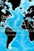 OCEAN, AN ILLUSTRATED ATLAS - 9781426203190 - SYLVIA A. EARLE