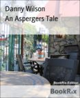 Descargar libros gratis de Ibooks. AN ASPERGERS TALE 9783748719090 RTF in Spanish de DANNY WILSON