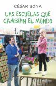 LAS ESCUELAS QUE CAMBIAN EL MUNDO - 9788401017490 - CESAR BONA