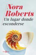 UN LUGAR DONDE ESCONDERSE - 9788401022890 - NORA ROBERTS