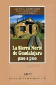 LA SIERRA NORTE DE GUADALAJARA PASO A PASO - 9788415537090 - JOSE ANTONIO ALONSO RAMOS