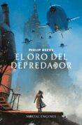 EL ORO DEL DEPREDADOR (MAQUINAS MORTALES 2) - 9788420486390 - PHILIP REEVE