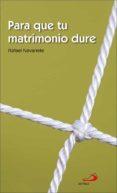 PARA QUE TU MATRIMONIO DURE - 9788428517690 - RAFAEL NAVARRETE LORIGUILLO