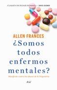 ¿somos todos enfermos mentales? (ebook)-allen frances-9788434418790