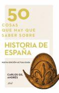 50 cosas que hay que saber sobre historia de españa (ebook)-carlos gil andres-9788434430990