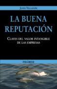LA BUENA REPUTACION: CLAVES DEL VALOR INTANGIBLE DE LAS EMPRESAS - 9788436818390 - JUSTO VILLAFAÑE
