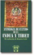 ANTOLOGIA DE CUENTOS DE LA INDIA Y EL TIBET - 9788441401990 - RAMIRO CALLE