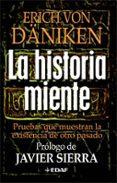 LA HISTORIA MIENTE: PRUEBAS QUE MUESTRAN LA EXISTENCIA DE OTRO PA SADO - 9788441421790 - ERICH VON DANIKEN