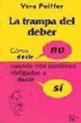 LA TRAMPA DEL DEBER: COMO DECIR NO CUANDO NOS SENTIMOS OBLIGADOS A DECIR SI - 9788472453890 - VERA PEIFFER