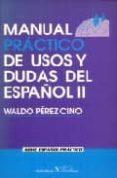 MANUAL PRACTICO DE USOS Y DUDAS DEL ESPAÑOL II - 9788479622190 - WALDO PEREZ CINO