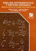 analisis retrosintetico y sintesis organica: resolucion de ejempl os practicos-j. alberto marco-9788480217590
