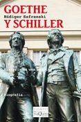 GOETHE Y SCHILLER: HISTORIA DE UNA AMISTAD - 9788483833490 - RÜDIGER SAFRANSKI