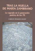 TRAS LA HUELLA DE MARÍA ZAMBRANO. LO SAGRADO EN LA GENERACIÓN POÉTICA DE LOS 70 - 9788490457290 - CARLOS PEINADO ELLIOT