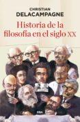 HISTORIA DE LA FILOSOFÍA EN EL SIGLO XX - 9788490565490 - CHRISTIAN DELACAMPAGNE