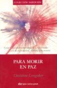 PARA MORIR EN PAZ - 9788493509590 - CHRISTINE LONGAKER