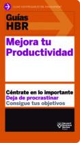 GUIAS HBR: MEJORA TU PRODUCTIVIDAD: CENTRATE EN LO IMPORTANTE, DEJA DE PROCRASTINAR - 9788494562990 - VV.AA.