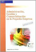 ADMINISTRACION, GESTION Y COMERCIALIZACION EN LA PEQUEÑA EMPRESA - 9788497320290 - HERRERO PALOMO JULIAN