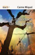 L´AMENAÇA DE LES GRUES - 9788498241990 - CARME MIQUEL