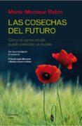 LAS COSECHAS DEL FUTURO - 9788499422190 - MARIE-MONIQUE ROBIN