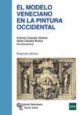 EL MODELO VENECIANO EN LA PINTURA OCCIDENTAL (2ª ED.) - 9788499611990 - ANTONIO URQUIZAR HERRERA