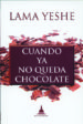 CUANDO YA NO QUEDA CHOCOLATE LAMA YESHE