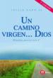 UN CAMINO VIRGEN ... DIOS HOMILIAS PARA EL CICLO C JAVIER GAFO