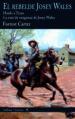 EL REBELDE JOSEY WALES: HUIDO A TEXAS & LA RUTA DE VENGANZA DE JOSEY WALES FORREST CARTER