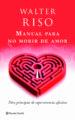 MANUAL PARA NO MORIR DE AMOR: DIEZ PRINCIPIOS DE SUPERVIVENCIA AF ECTIVA WALTER RISO