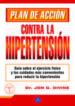 PLAN DE ACCION CONTRA LA HIPERTENSION: GUIA SOBRE EL EJERCICIO FI SICO Y LOS CUIDADOS MAS CONVENIENTES PARA REDUCIR LA HIPERTENSION JON G. DIVINE