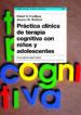PRACTICA CLINICA DE TERAPIA COGNITIVA CON NIÑOS Y ADOLESCENTES: C ONCEPTOS ESENCIALES ROBERT FRIEDBERG JESSICA M. MCCLURE