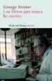 LOS LIBROS QUE NUNCA HE ESCRITO GEORGE STEINER