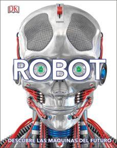 Descargar ROBOT: DESCUBRE LAS MAQUINAS DEL FUTURO gratis pdf - leer online