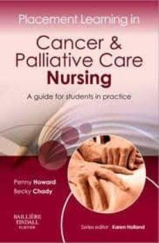 Descargar ebooks en inglés en pdf gratis PLACEMENT LEARNING IN CANCER AND PALLIATIVE CARE NURSING, A GUIDE FOR STUDENTS IN PRACTICE in Spanish 9780702043000