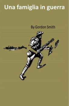una famiglia in guerra (ebook)-gordon smith-9781547502400