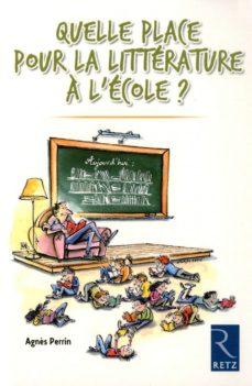 quelle place pour la littérature à l'école ? (ebook)-agnès perrin-9782725664200