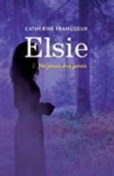 Ebook txt portugues descargar ELSIE VOLUME 2, NE JAMAIS DIRE JAMAIS de CATHERINE FRANCOEUR RTF 9782875808400