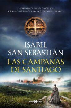 LAS CAMPANAS DE SANTIAGO | ISABEL SAN SEBASTIAN | Comprar libro 9788401023200