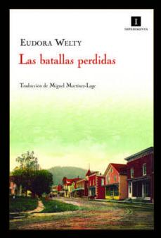 Descargar ebook en español gratis LAS BATALLAS PERDIDAS MOBI FB2 de EUDORA WELTY 9788415130000